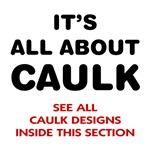 CAULK T Shirt, Stickers & More