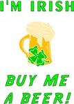 I'm Irish Buy Me A Beer Funny Tee's & Gifts!