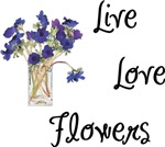 Live, Love and Flowers Gifts and Apparel!
