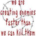 We Are Creating Enemies