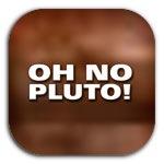 Oh No Pluto!