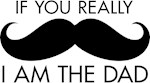 If You Really Mustache I'm the Dad