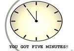 you got 5 minutes