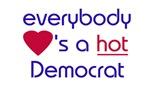 EVERYBODY LOVES HOT DEMOCRAT T-shirts