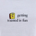 I'm Totally Toasted