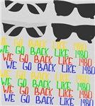 We go back like 1980