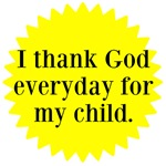 I thank God everyday for my child.
