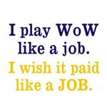 I play WoW like a JOB.  I wish it paid LIKE A JOB.