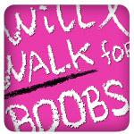 Will Walk For Boobs!