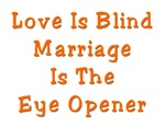 Love is blind, Marriage is the eye opener