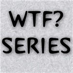 WTF?  Series