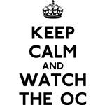 Keep Calm Watch The O.C.