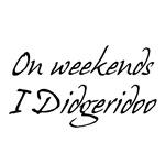 On Weekends I Didgeridoo T-shirts