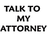 TALK TO MY ATTORNEY