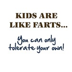 Kids Are Like Farts You Can Only Tolerate Your Own