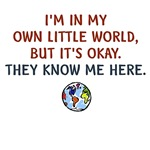 I'm In My Own Little World But It's OK They Know M