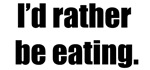 I'd Rather Be Eating