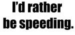 I'd Rather Be Speeding