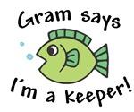 Gram Says I'm a Keeper!