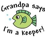 Grandpa Says I'm a Keeper!