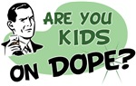 Are You Kids on Dope?