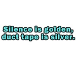 Silence is Golden, Duct Tape is Silver!