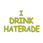 I Drink Haterade Tshirts