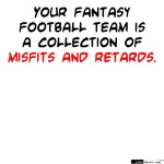 Your Fantasy Football Team - Misfits and Retards