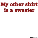 My other shirt is a sweater