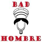 Lacrosse Bad Hombre