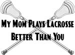 Lacrosse My Mom Plays Better
