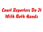 Court Reporters Do It With Both Hands