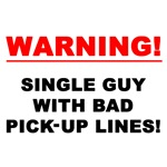 Warning! Single Guy With Bad Pick-Up Lines!