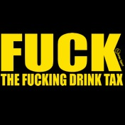 FUCK THE FUCKING DRINK TAX