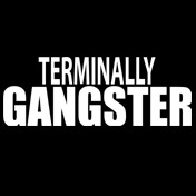 TERMINALLY GANGSTER