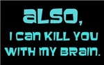 Kill you with my brain