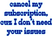 Cancel My Subscribtion, cuz I don't Need You Issue