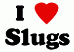 I Love Slugs