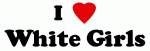 I Love White Girls