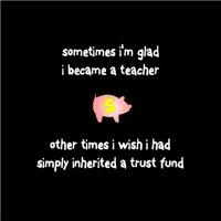 Teaching vs. Trust Fund