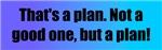That's a plan