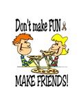 Don't make fun~make friends!