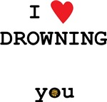 I LOVE drowning... you