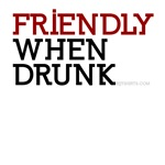 Friendly When Drunk - funny tee shirts