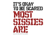 Okay to be scared, most sissies are - BJJ tshirts