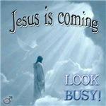 Jesus is coming.  Look busy!