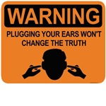 warning: plugging your ears won't change the truth