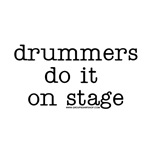 Drummers do it on stage