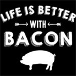 Life's Better With Bacon