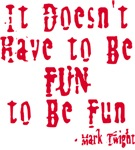 It Doesn't Have to Be Fun